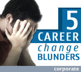 Corporate: 5 career change blunders
