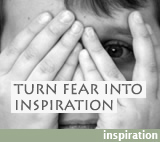 Turn fear into inspiration